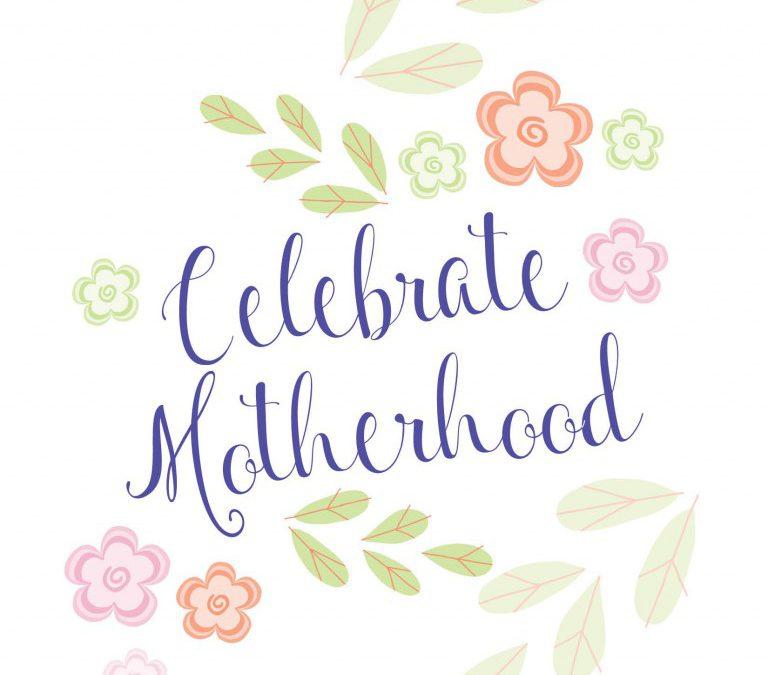 Celebrate Motherhood!